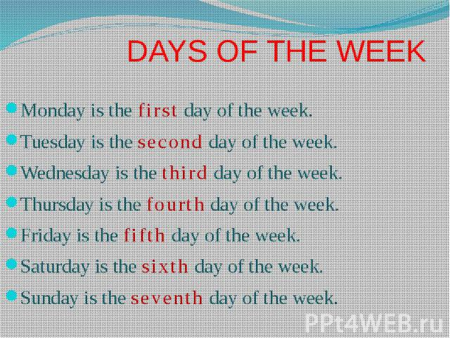 DAYS OF THE WEEK Monday is the first day of the week. Tuesday is the second day of the week. Wednesday is the third day of the week. Thursday is the fourth day of the week. Friday is the fifth day of the week. Saturday is the sixth day of the week. …