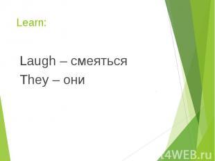 Learn: Laugh – смеяться They – они