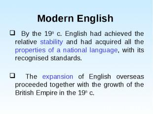 By the 19th c. English had achieved the relative stability and had acquired all