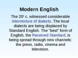 The 20th c. witnessed considerable intermixture of dialects. The local dialects