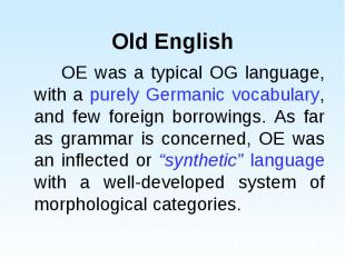 OE was a typical OG language, with a purely Germanic vocabulary, and few foreign