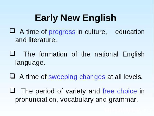 A time of progress in culture, education and literature. A time of progress in culture, education and literature. The formation of the national English language. A time of sweeping changes at all levels. The period of variety and free choice in pron…