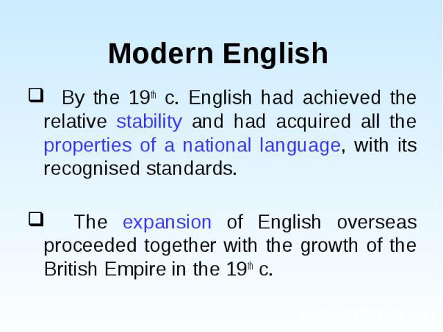 By the 19th c. English had achieved the relative stability and had acquired all the properties of a national language, with its recognised standards. By the 19th c. English had achieved the relative stability and had acquired all the properties of a…
