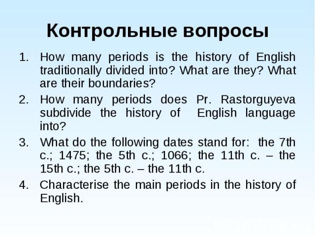 How many periods is the history of English traditionally divided into? What are they? What are their boundaries? How many periods is the history of English traditionally divided into? What are they? What are their boundaries? How many periods does P…