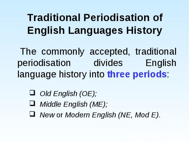 The commonly accepted, traditional periodisation divides English language history into three periods: The commonly accepted, traditional periodisation divides English language history into three periods: Old English (OE); Middle English (ME); New or…