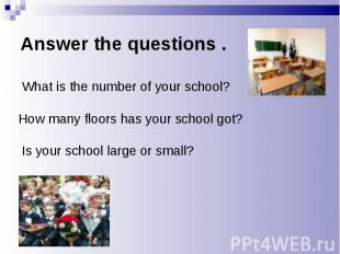 What is the number of your school? What is the number of your school? How many f
