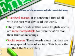 I have fond out some reasons of why young people use English words in their spee