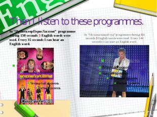 "Then I listen to these programmes. In ""ПрожекторПерисХилтон"" programme during 15"