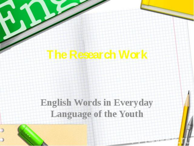 The Research Work  English Words in Everyday Language of the Youth