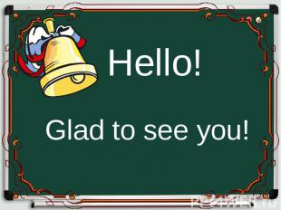 Glad to see you! Glad to see you!