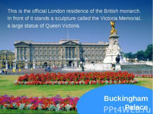This is the official London residence of the British monarch. This is the offici