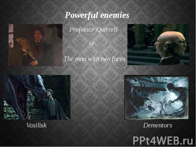 Powerful enemies
