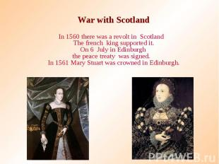 War with Scotland War with Scotland In 1560 there was a revolt in Scotland The f