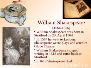 William Shakespeare (1564-1616) William Shakespeare was born in Stratford on 23