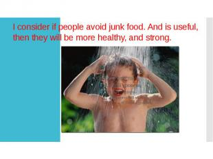 I consider if people avoid junk food. And is useful, then they will be more heal