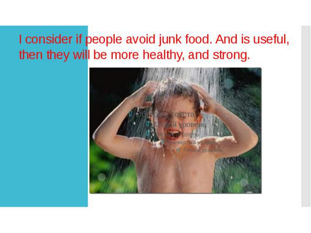I consider if people avoid junk food. And is useful, then they will be more healthy, and strong.