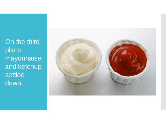 On the third place mayonnaise and ketchup settled down.
