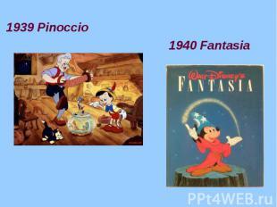 1939 Pinoccio 1940 Fantasia