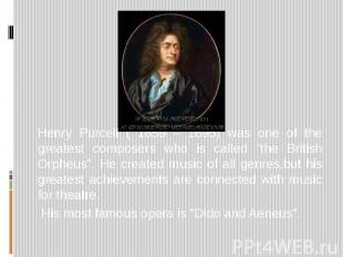 """Henry Purcell ( 1659 – 1695) was one of the greatest composers who is called """"th"""
