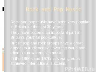 Rock and Pop Music Rock and pop music have been very popular in Britain for the