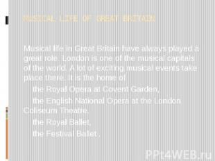 MUSICAL LIFE OF GREAT BRITAIN Musical life in Great Britain have always played a