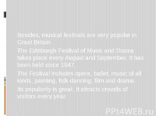 Besides, musical festivals are very popular in Great Britain. The Edinburgh Fest