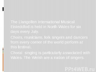 The Llangollen International Musical Eisteddfod is held in North Wales for six d