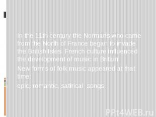 In the 11th century the Normans who came from the North of France began to invad