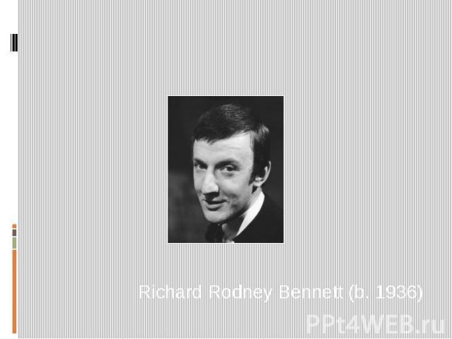Richard Rodney Bennett (b. 1936)