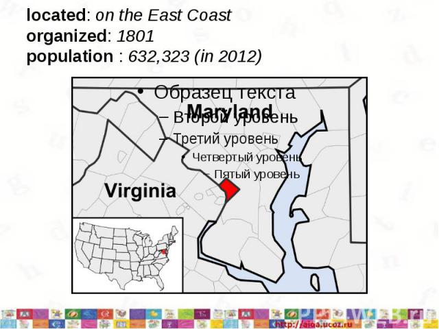 located: on the East Coast organized: 1801 population : 632,323 (in 2012)