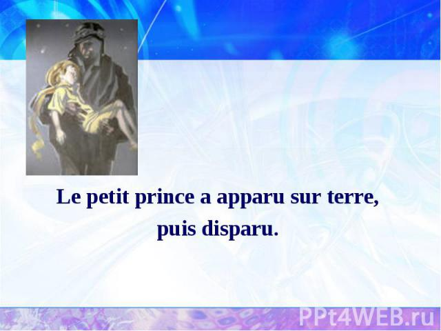 Le petit prince a apparu sur terre, Le petit prince a apparu sur terre, puis disparu.