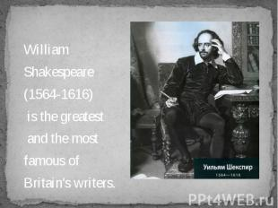 William William Shakespeare (1564-1616) is the greatest and the most famous of B