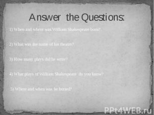 1) When and where was William Shakespeare born? 1) When and where was William Sh