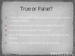William Shakespeare is the greatest and the most famous of Britain's writes. Wil