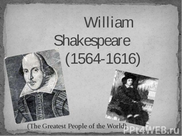 William Shakespeare (1564-1616) William Shakespeare (1564-1616)