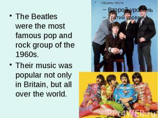The Beatles were the most famous pop and rock group of the 1960s. The Beatles we