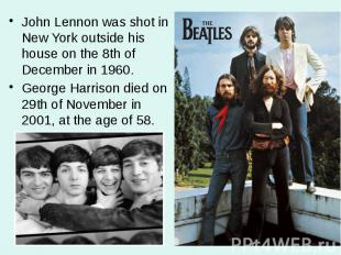John Lennon was shot in New York outside his house on the 8th of December in 196