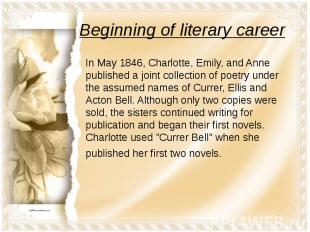 Beginning of literary career In May 1846, Charlotte, Emily, and Anne published a