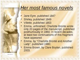 Her most famous novels Jane Eyre, published 1847 Shirley, published 1849 Villett