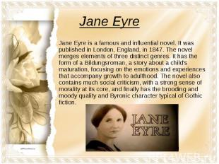 Jane Eyre Jane Eyre is a famous and influential novel. It was published in Londo