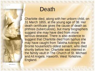 Death Charlotte died, along with her unborn child, on 31 March 1855, at the youn