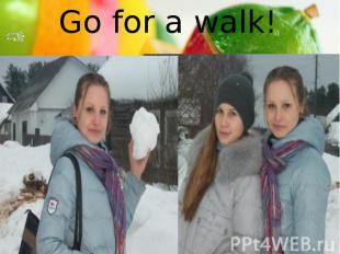 Go for a walk! Go for a walk!