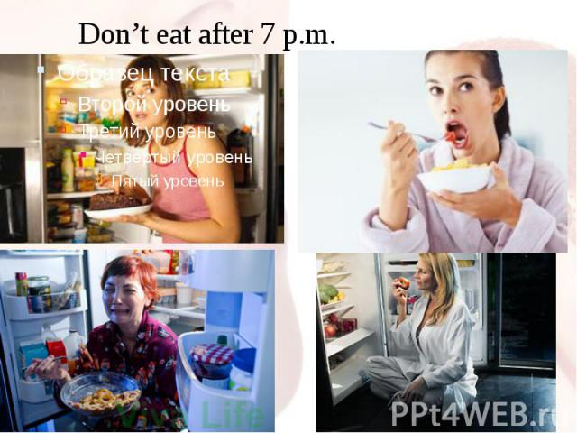Don't eat after 7 p.m.