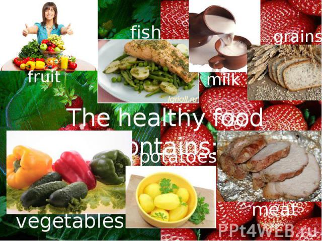 The healthy food contains: vegetables