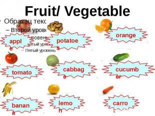 Fruit/ Vegetable