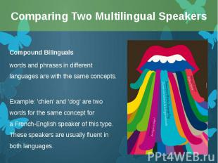 Compound Bilinguals Compound Bilinguals words and phrases in different languages