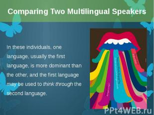 In these individuals, one language, usually the first language, is more dominant
