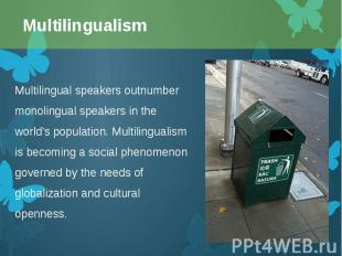 Multilingual speakers outnumber monolingualspeakers in the world's populat