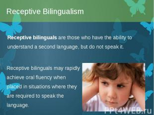 Receptive bilinguals are those who have the ability to understand a second langu