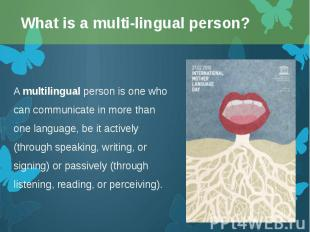 Amultilingualperson is one who can communicate in more than one lang